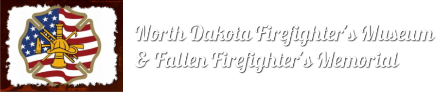North Dakota Firefighter's Museum<br />& Fallen Firefighter's Memorial